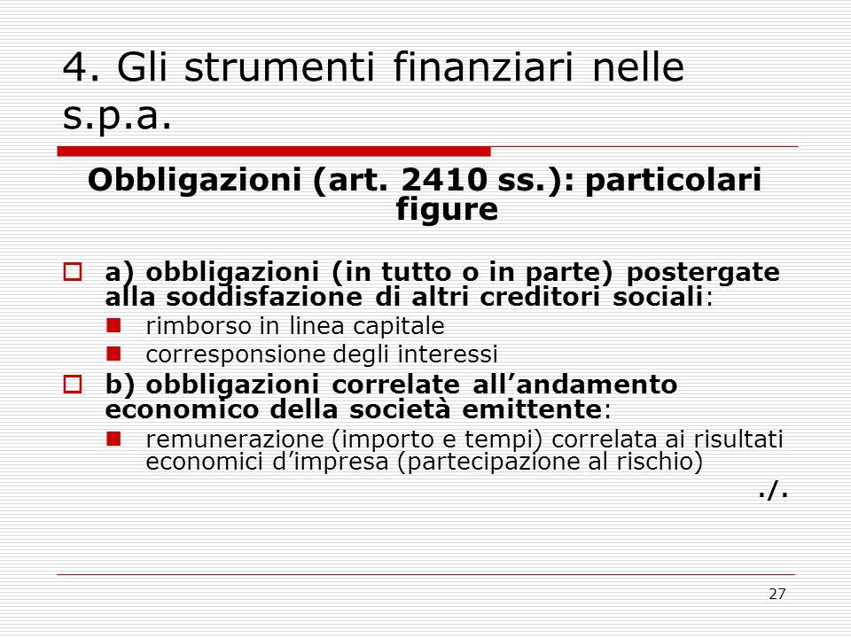 27 4. Gli strumenti finanziari nelle s.p.a. Obbligazioni (art. 2410 ss.): particolari figure  a) obbligazioni (in tutto o in parte) postergate alla s