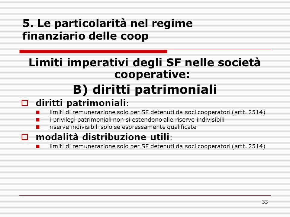 33 5. Le particolarità nel regime finanziario delle coop Limiti imperativi degli SF nelle società cooperative: B) diritti patrimoniali  diritti patri