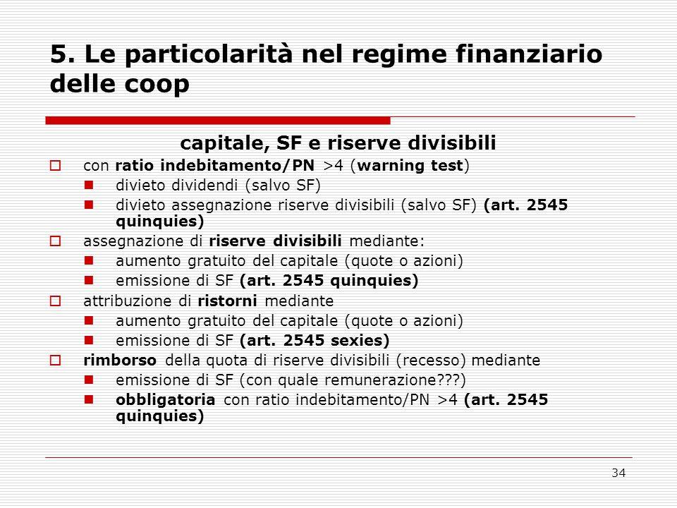 34 5. Le particolarità nel regime finanziario delle coop capitale, SF e riserve divisibili  con ratio indebitamento/PN >4 (warning test) divieto divi