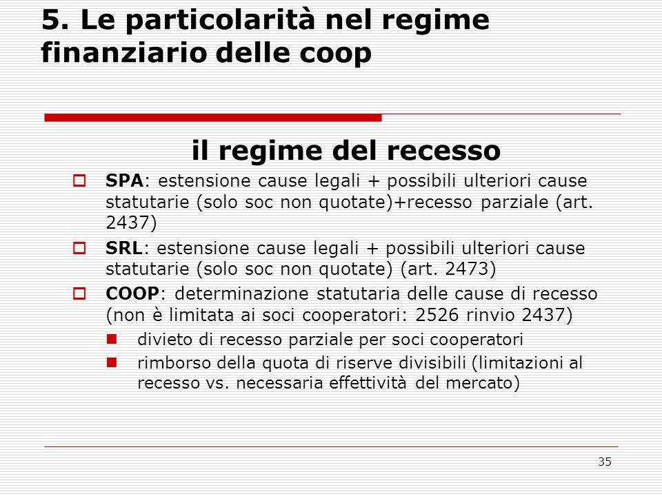 35 5. Le particolarità nel regime finanziario delle coop il regime del recesso  SPA: estensione cause legali + possibili ulteriori cause statutarie (