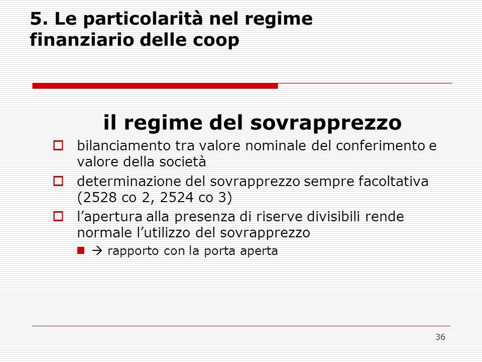 36 5. Le particolarità nel regime finanziario delle coop il regime del sovrapprezzo  bilanciamento tra valore nominale del conferimento e valore dell