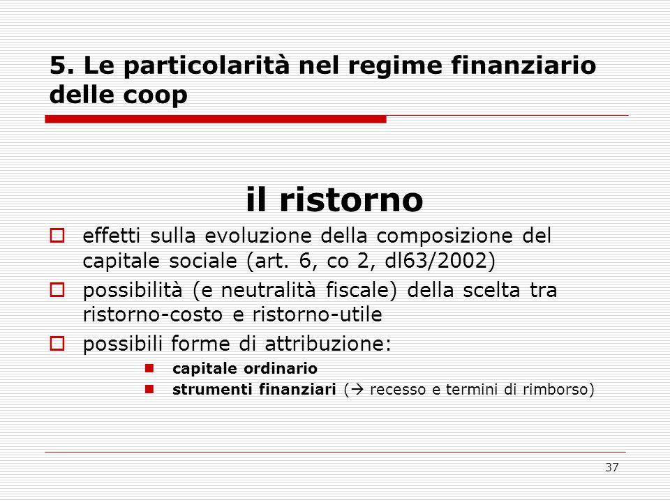37 5. Le particolarità nel regime finanziario delle coop il ristorno  effetti sulla evoluzione della composizione del capitale sociale (art. 6, co 2,