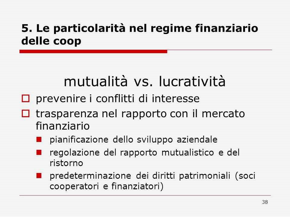 38 5. Le particolarità nel regime finanziario delle coop mutualità vs. lucratività  prevenire i conflitti di interesse  trasparenza nel rapporto con