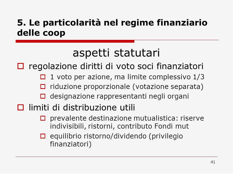 41 5. Le particolarità nel regime finanziario delle coop aspetti statutari  regolazione diritti di voto soci finanziatori  1 voto per azione, ma lim