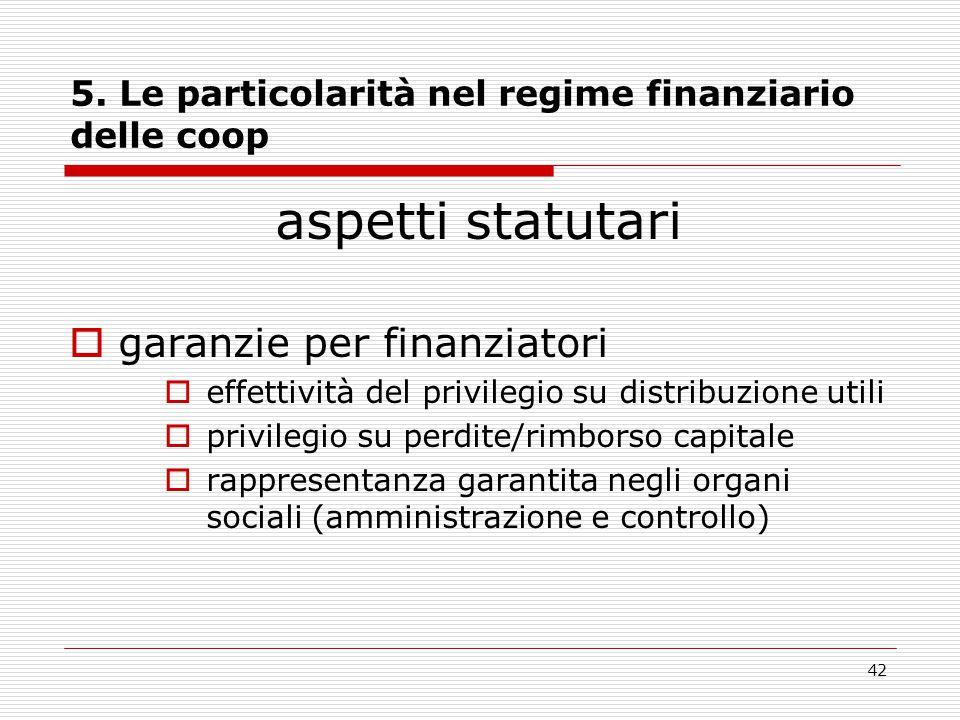 42 5. Le particolarità nel regime finanziario delle coop aspetti statutari  garanzie per finanziatori  effettività del privilegio su distribuzione u