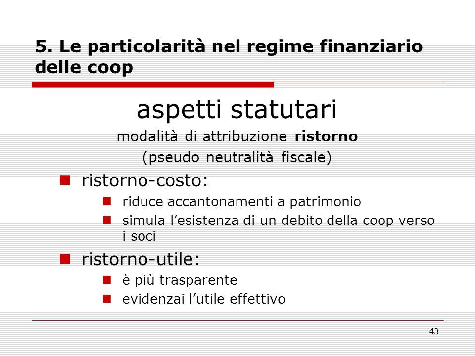 43 5. Le particolarità nel regime finanziario delle coop aspetti statutari modalità di attribuzione ristorno (pseudo neutralità fiscale) ristorno-cost