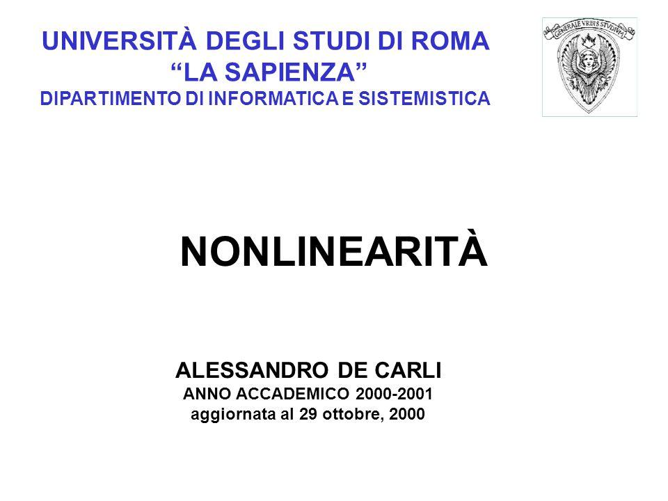 UNIVERSITÀ DEGLI STUDI DI ROMA LA SAPIENZA DIPARTIMENTO DI INFORMATICA E SISTEMISTICA NONLINEARITÀ ALESSANDRO DE CARLI ANNO ACCADEMICO 2000-2001 aggiornata al 29 ottobre, 2000