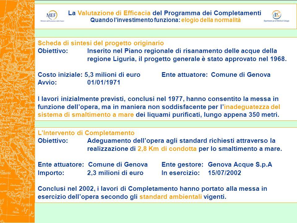 La Valutazione di Efficacia del Programma dei Completamenti Quando l'investimento funziona: elogio della normalità Scheda di sintesi del progetto originario Obiettivo: Inserito nel Piano regionale di risanamento delle acque della regione Liguria, il progetto generale è stato approvato nel 1968.