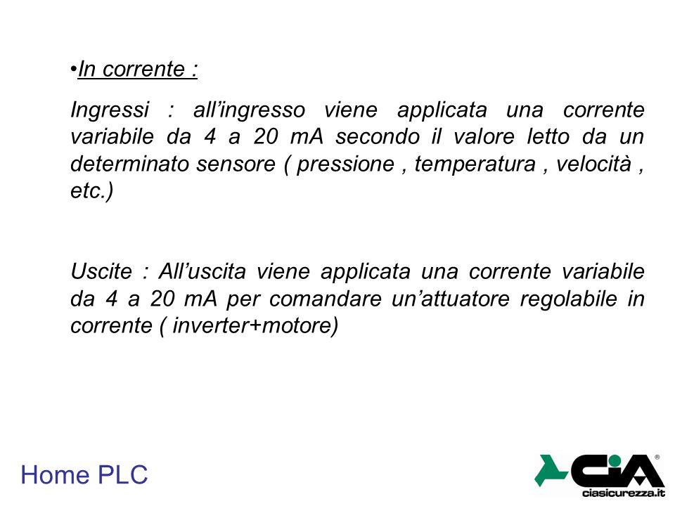 Home PLC In corrente : Ingressi : all'ingresso viene applicata una corrente variabile da 4 a 20 mA secondo il valore letto da un determinato sensore (