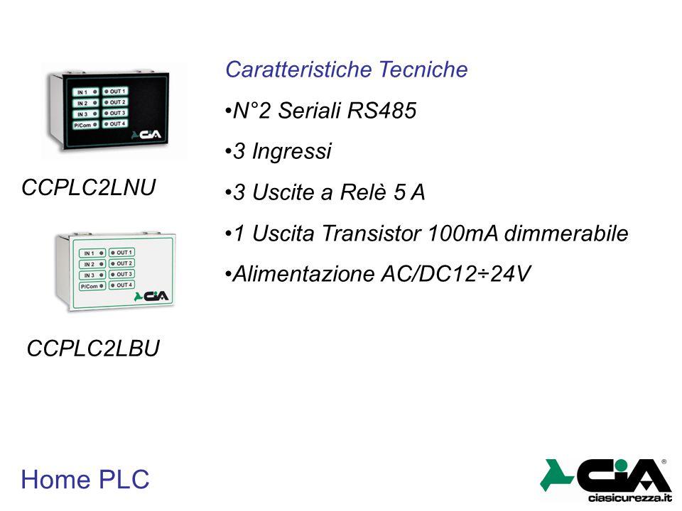 Home PLC CCPLC2LNU CCPLC2LBU Caratteristiche Tecniche N°2 Seriali RS485 3 Ingressi 3 Uscite a Relè 5 A 1 Uscita Transistor 100mA dimmerabile Alimentaz