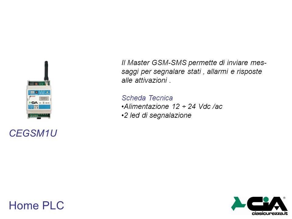 Home PLC CEGSM1U Il Master GSM-SMS permette di inviare mes- saggi per segnalare stati, allarmi e risposte alle attivazioni. Scheda Tecnica Alimentazio