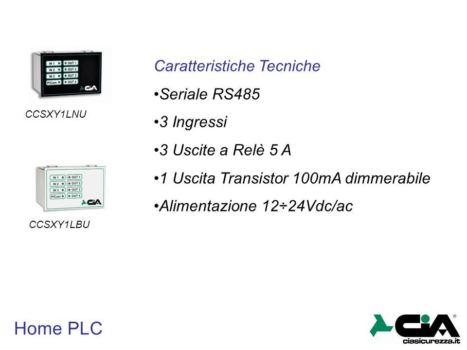 Home PLC CCSXY1LBU CCSXY1LNU Caratteristiche Tecniche Seriale RS485 3 Ingressi 3 Uscite a Relè 5 A 1 Uscita Transistor 100mA dimmerabile Alimentazione