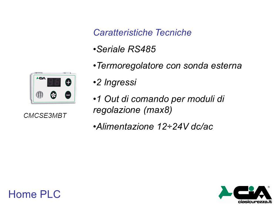 Home PLC CMCSE3MBT Caratteristiche Tecniche Seriale RS485 Termoregolatore con sonda esterna 2 Ingressi 1 Out di comando per moduli di regolazione (max