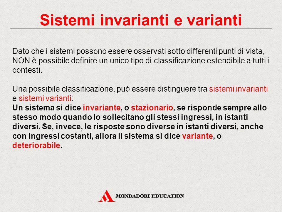 Sistemi invarianti e varianti Dato che i sistemi possono essere osservati sotto differenti punti di vista, NON è possibile definire un unico tipo di c