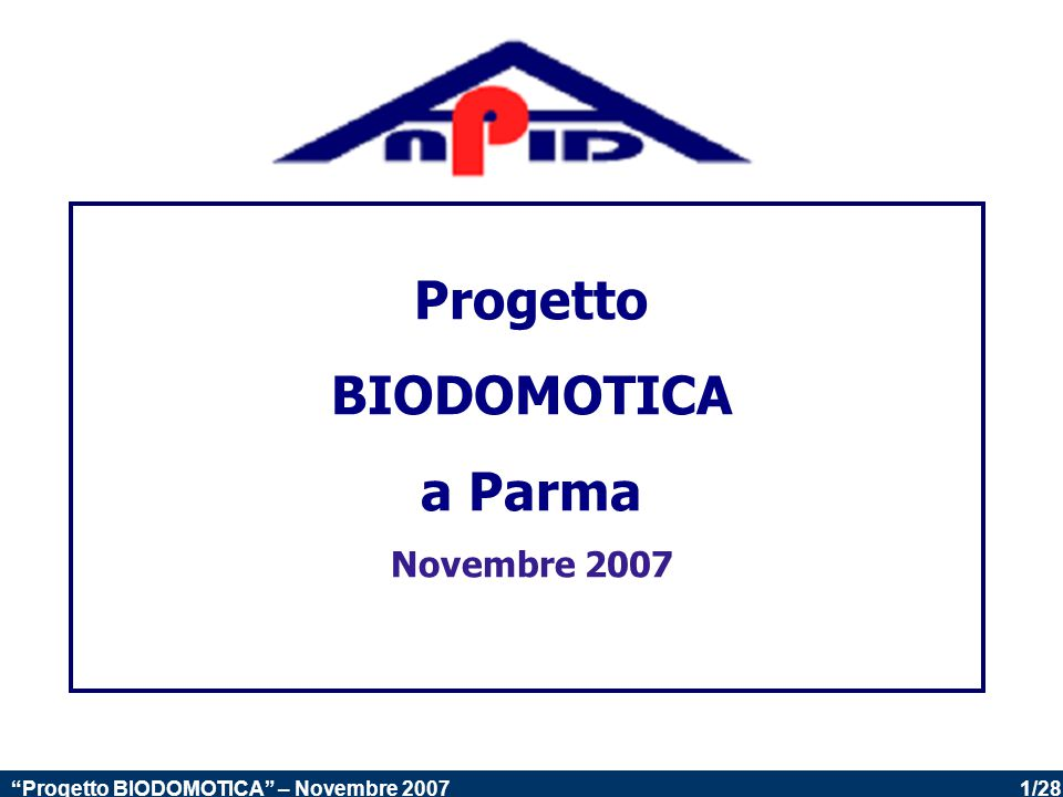 1/28 Progetto BIODOMOTICA – Novembre 2007 Progetto BIODOMOTICA a Parma Novembre 2007