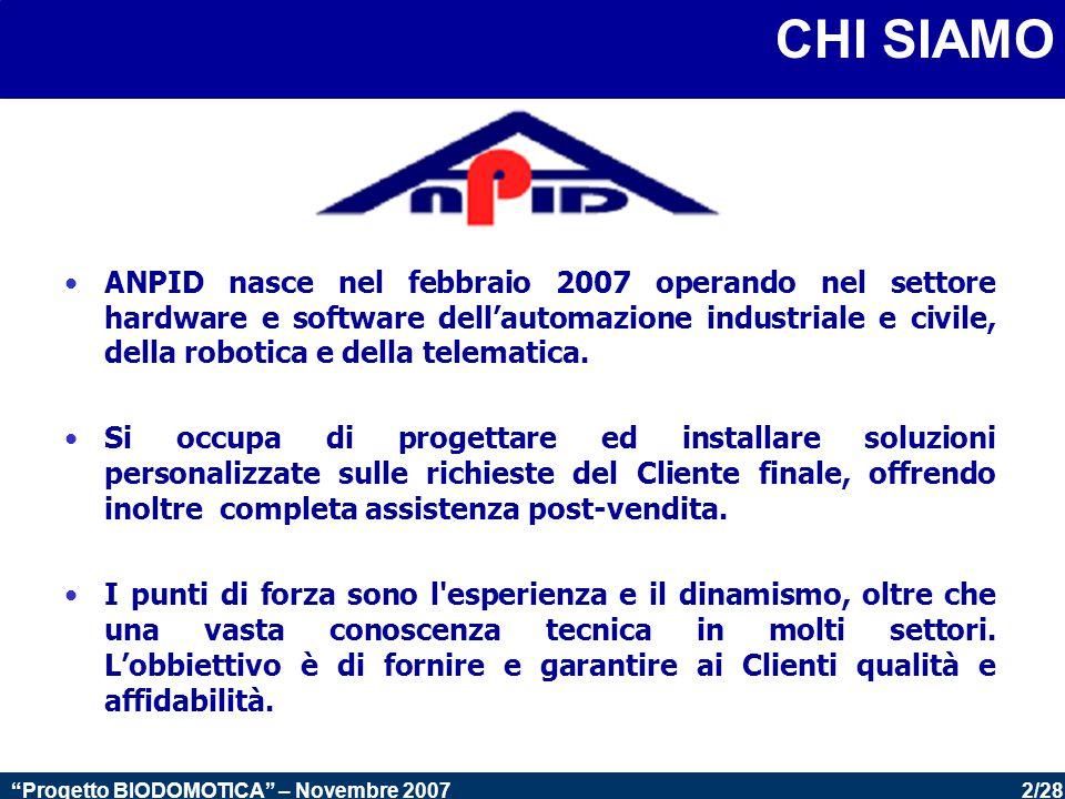 3/28 Progetto BIODOMOTICA – Novembre 2007 COSA REALIZZIAMO - Automazione industriale - DOMOTICA (building automation e home automation) - Robotica - Telematica
