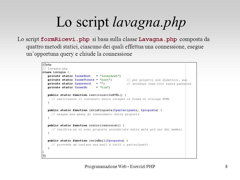 Lo script formRicevi.php si basa sulla classe Lavagna.php composta da quattro metodi statici, ciascuno dei quali effettua una connessione, esegue un'opportuna query e chiude la connessione Lo script lavagna.php 8Programmazione Web - Esercizi PHP