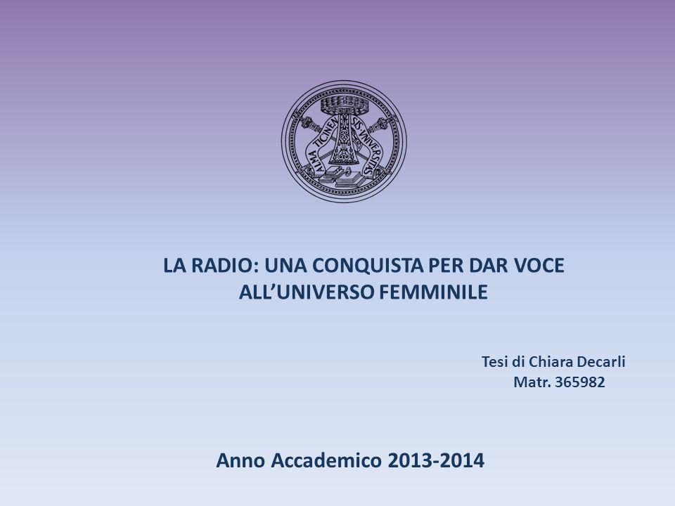 LA RADIO: UNA CONQUISTA PER DAR VOCE ALL'UNIVERSO FEMMINILE Anno Accademico 2013-2014 Tesi di Chiara Decarli Matr.