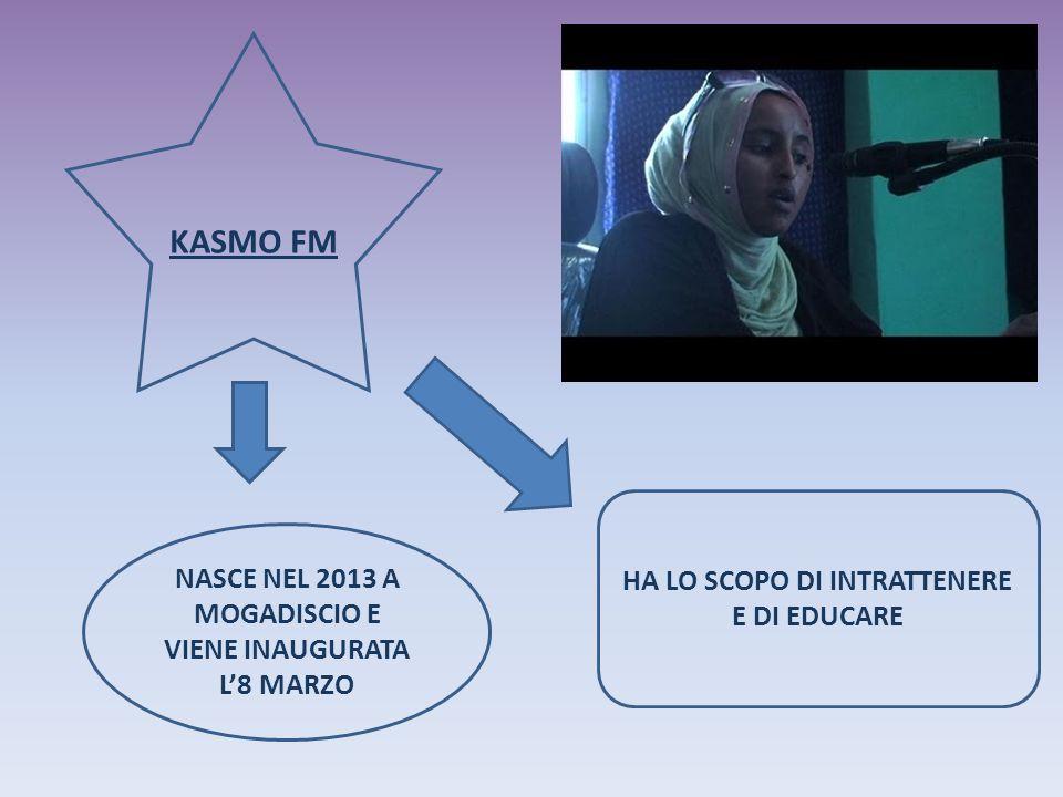 KASMO FM NASCE NEL 2013 A MOGADISCIO E VIENE INAUGURATA L'8 MARZO HA LO SCOPO DI INTRATTENERE E DI EDUCARE
