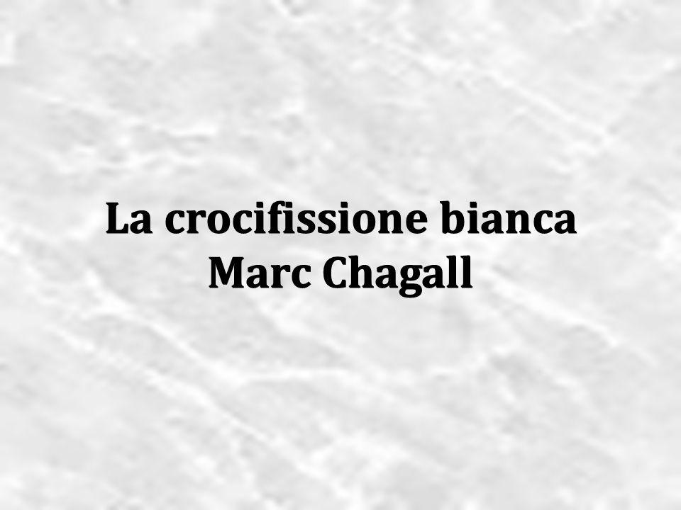 La crocifissione bianca Marc Chagall La crocifissione bianca Marc Chagall