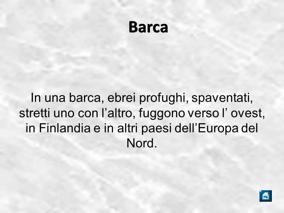 Barca Barca In una barca, ebrei profughi, spaventati, stretti uno con l'altro, fuggono verso l' ovest, in Finlandia e in altri paesi dell'Europa del Nord.