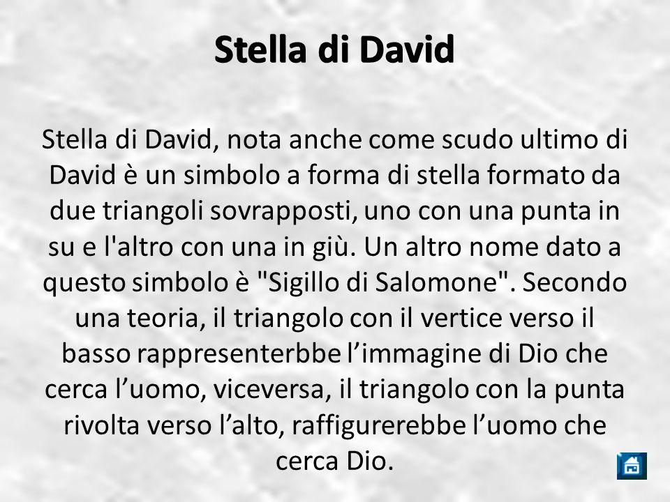 Stella di David Stella di David, nota anche come scudo ultimo di David è un simbolo a forma di stella formato da due triangoli sovrapposti, uno con una punta in su e l altro con una in giù.