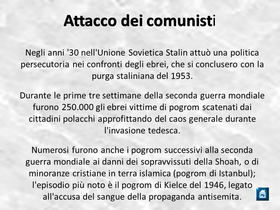 Attacco dei comunist Attacco dei comunisti Negli anni 30 nell Unione Sovietica Stalin attuò una politica persecutoria nei confronti degli ebrei, che si conclusero con la purga staliniana del 1953.