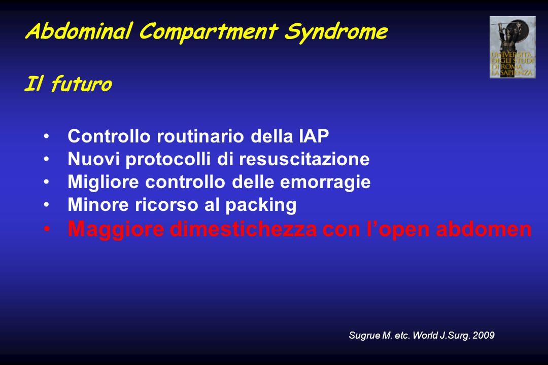 Abdominal Compartment Syndrome Il futuro Controllo routinario della IAP Nuovi protocolli di resuscitazione Migliore controllo delle emorragie Minore r