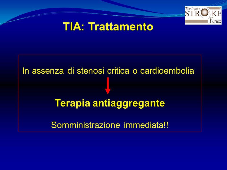 TIA: Trattamento In assenza di stenosi critica o cardioembolia Terapia antiaggregante Somministrazione immediata!!