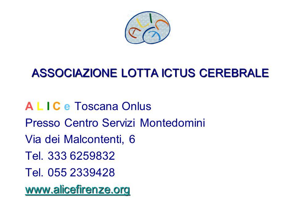 ASSOCIAZIONELOTTAICTUS CEREBRALE ASSOCIAZIONE LOTTA ICTUS CEREBRALE A.L.I.C.e Toscana Onlus Presso Centro Servizi Montedomini Via dei Malcontenti, 6 T