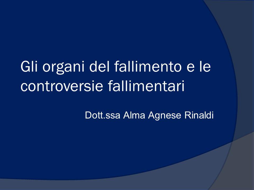 Gli organi del fallimento e le controversie fallimentari Dott.ssa Alma Agnese Rinaldi