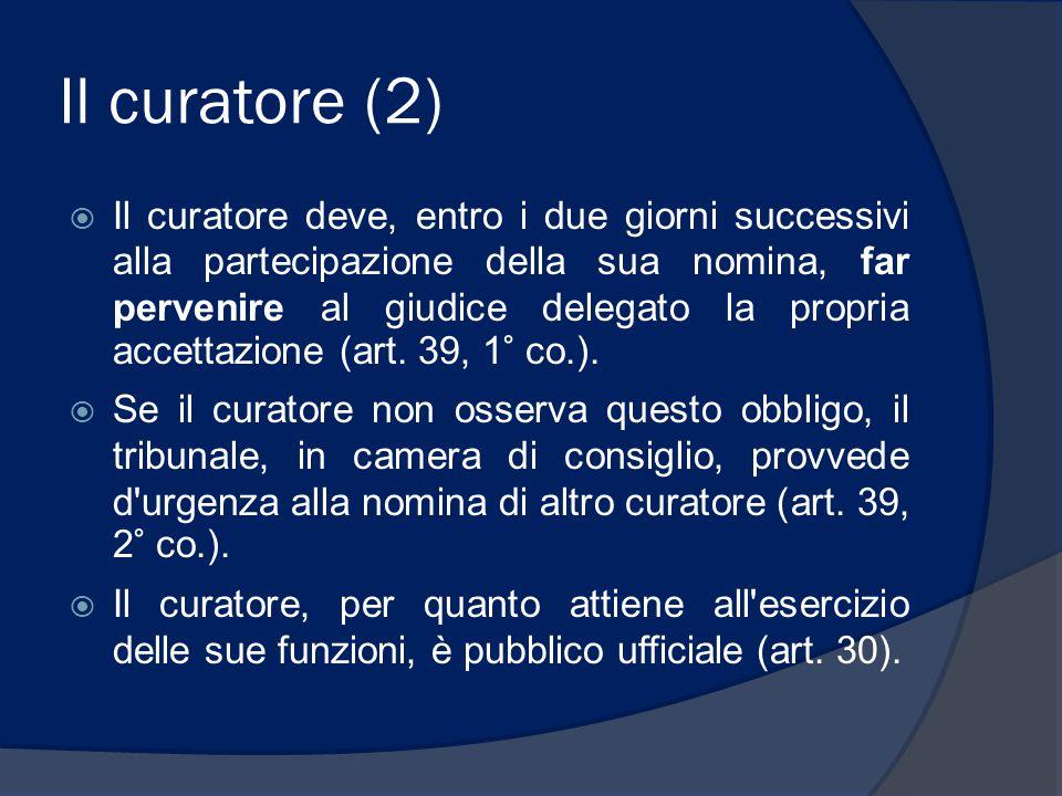 Il curatore (3)  Al curatore è affidata l'amministrazione del patrimonio fallimentare (art.