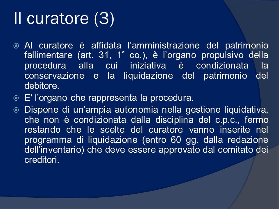 Il curatore (3)  Al curatore è affidata l'amministrazione del patrimonio fallimentare (art. 31, 1° co.), è l'organo propulsivo della procedura alla c