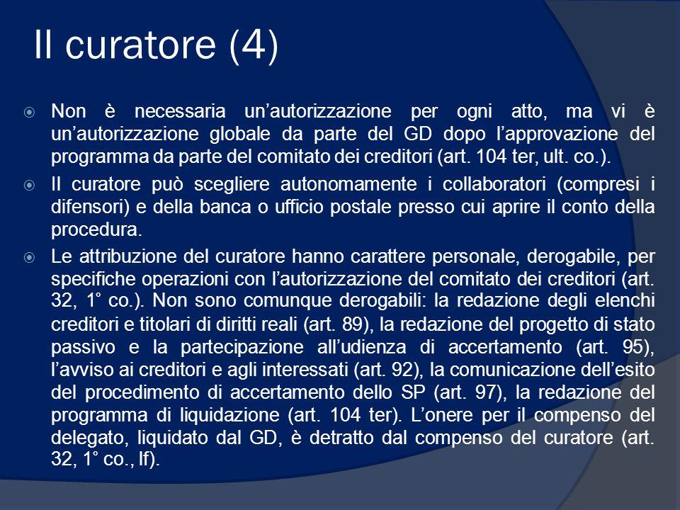 Il curatore (4)  Non è necessaria un'autorizzazione per ogni atto, ma vi è un'autorizzazione globale da parte del GD dopo l'approvazione del programm