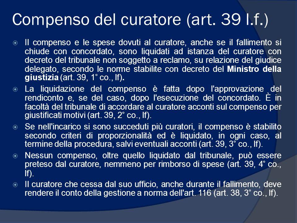 Compenso del curatore (art. 39 l.f.)  Il compenso e le spese dovuti al curatore, anche se il fallimento si chiude con concordato, sono liquidati ad i