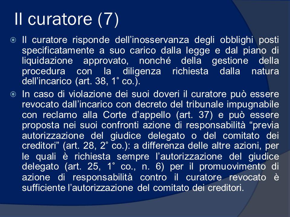 Il curatore (7)  Il curatore risponde dell'inosservanza degli obblighi posti specificatamente a suo carico dalla legge e dal piano di liquidazione ap