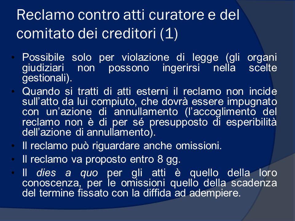 Reclamo contro atti curatore e del comitato dei creditori (1) Possibile solo per violazione di legge (gli organi giudiziari non possono ingerirsi nell