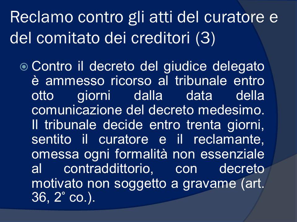 Reclamo contro gli atti del curatore e del comitato dei creditori (3)  Contro il decreto del giudice delegato è ammesso ricorso al tribunale entro ot