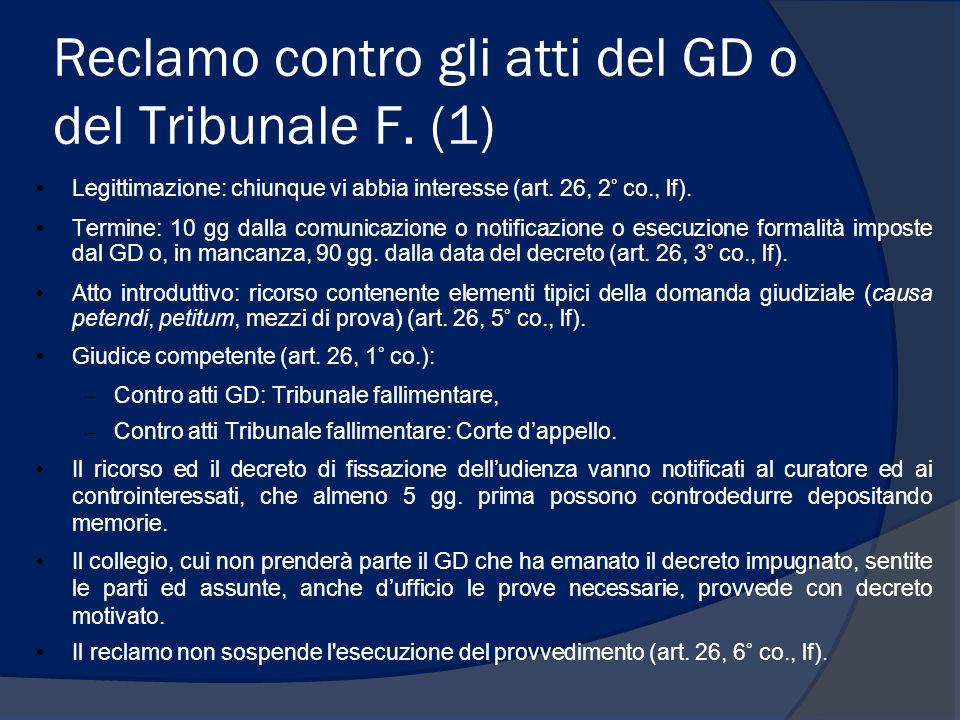 Reclamo contro gli atti del GD o del Tribunale F. (1) Legittimazione: chiunque vi abbia interesse (art. 26, 2° co., lf). Termine: 10 gg dalla comunica