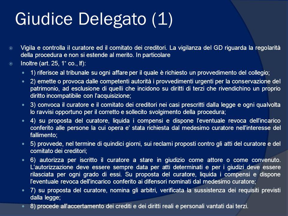 Giudice Delegato (1)  Vigila e controlla il curatore ed il comitato dei creditori. La vigilanza del GD riguarda la regolarità della procedura e non s