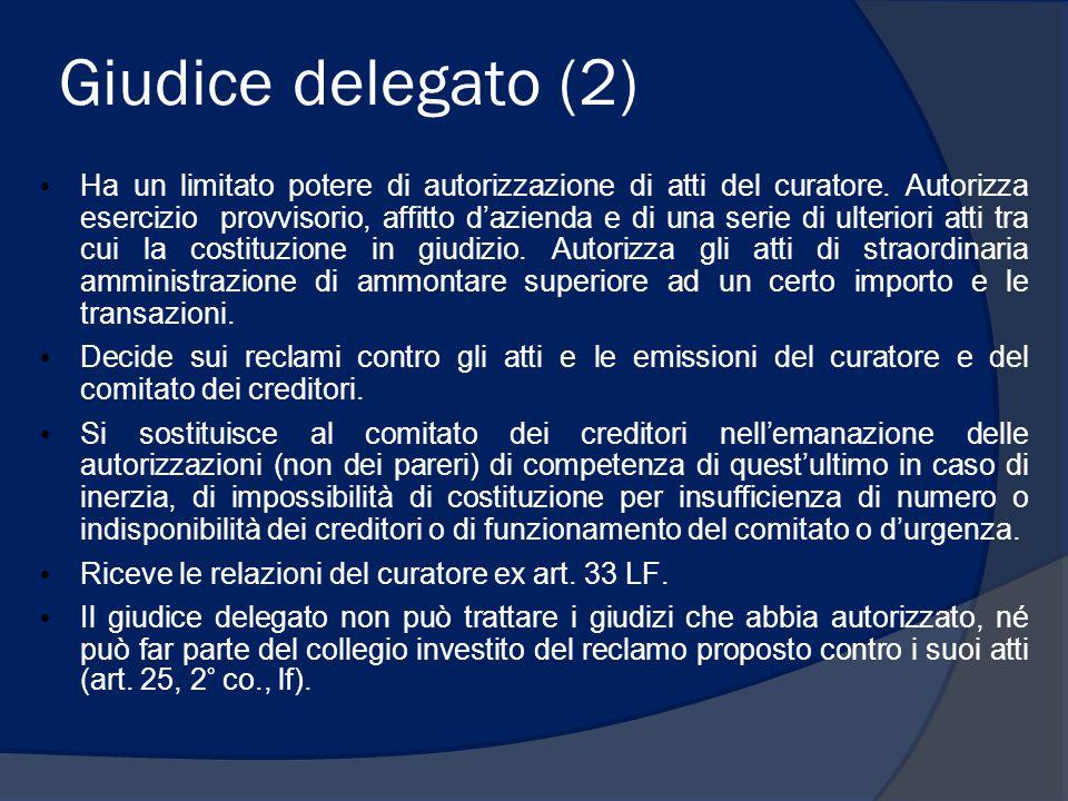 Giudice delegato (2) Ha un limitato potere di autorizzazione di atti del curatore. Autorizza esercizio provvisorio, affitto d'azienda e di una serie d