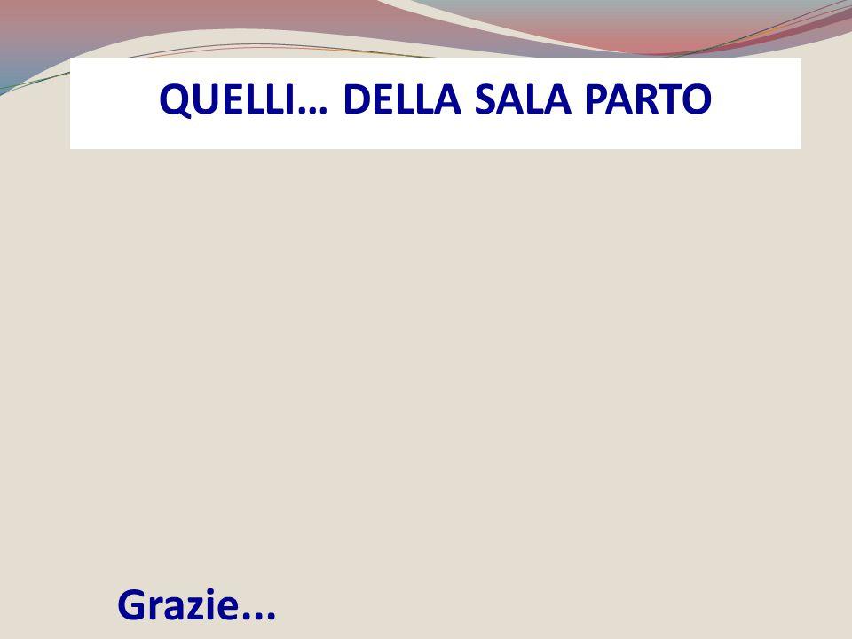 QUELLI… DELLA SALA PARTO Grazie...