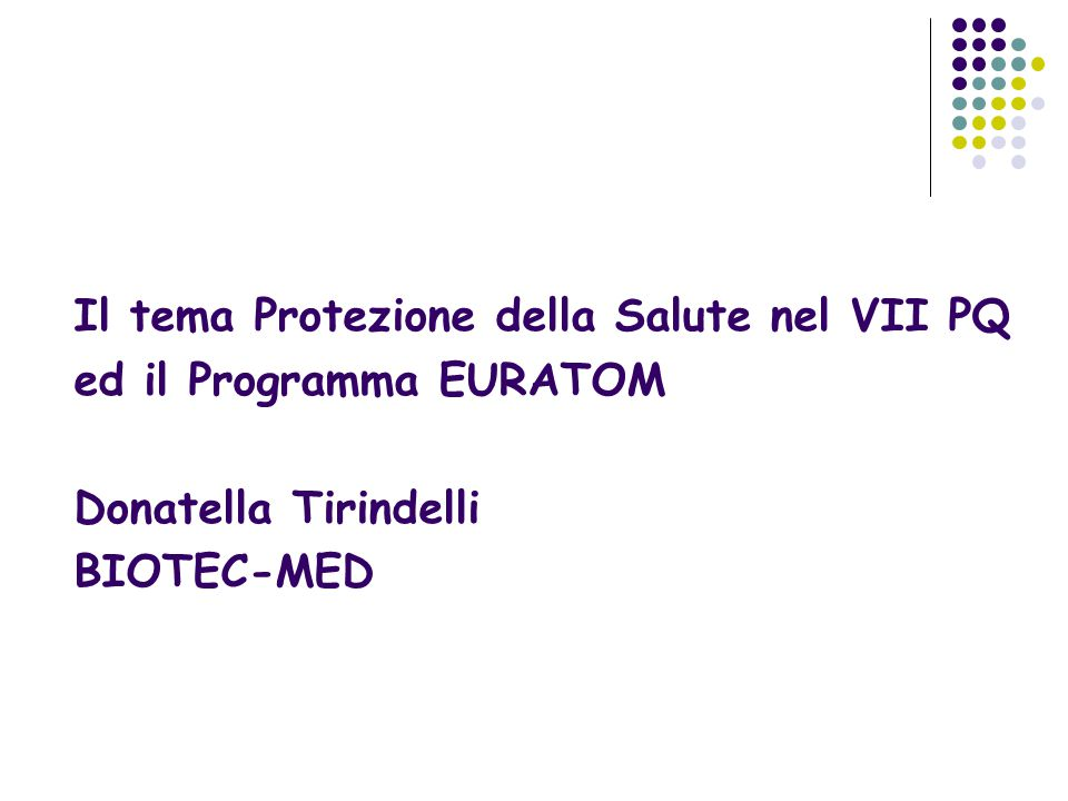 Il tema Protezione della Salute nel VII PQ ed il Programma EURATOM Donatella Tirindelli BIOTEC-MED