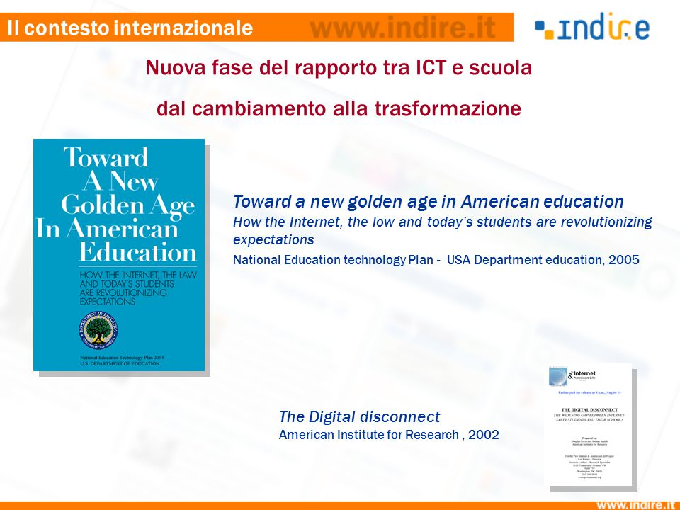 Il contesto internazionale Today's students… prefer to access subject information on the Internet… Progressive teachers, principals and superintendents understand this.