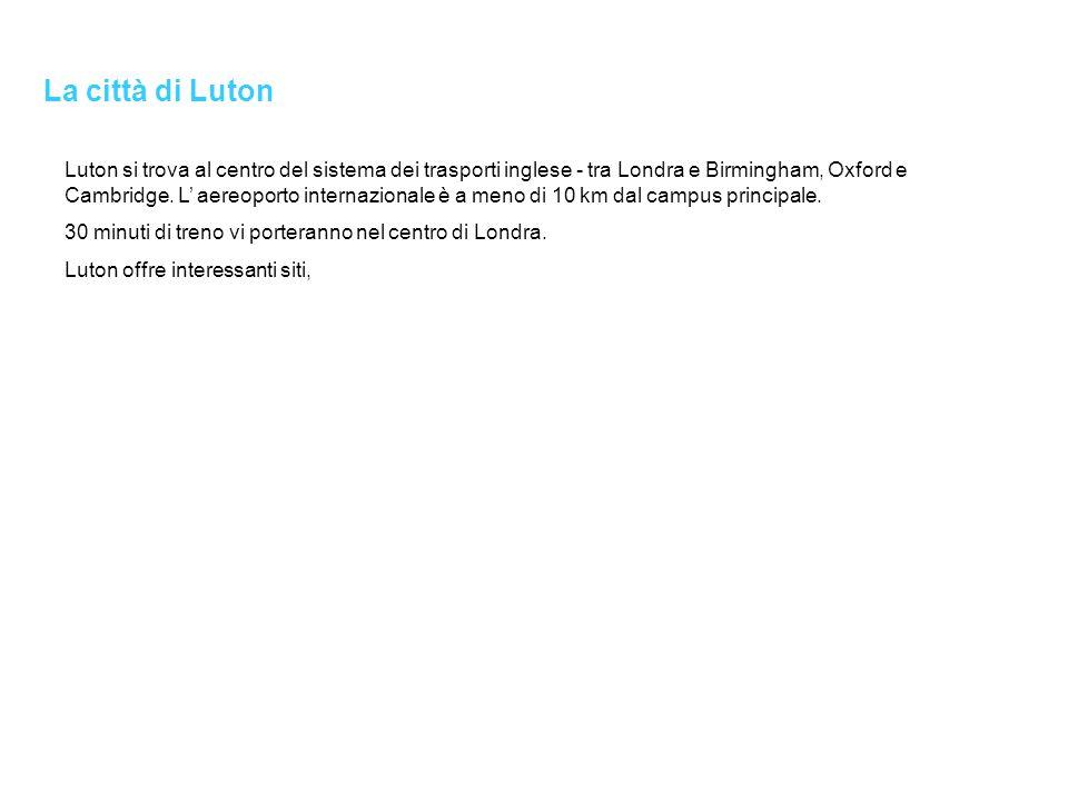 La città di Luton Luton si trova al centro del sistema dei trasporti inglese - tra Londra e Birmingham, Oxford e Cambridge.