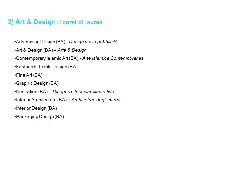 2) Art & Design: i corsi di laurea Advertising Design (BA) - Design per la pubblicità Art & Design (BA) – Arte & Design Contemporary Islamic Art (BA)