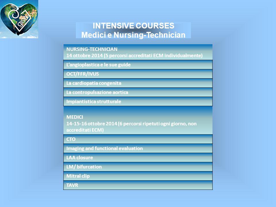 INTENSIVE COURSES Medici e Nursing-Technician NURSING-TECHNICIAN 14 ottobre 2014 (5 percorsi accreditati ECM individualmente) L'angioplastica e le sue guide OCT/FFR/IVUS La cardiopatia congenita La contropulsazione aortica Impiantistica strutturale MEDICI 14-15-16 ottobre 2014 (6 percorsi ripetuti ogni giorno, non accreditati ECM) CTO Imaging and functional evaluation LAA closure LM/ bifurcation Mitral clip TAVR