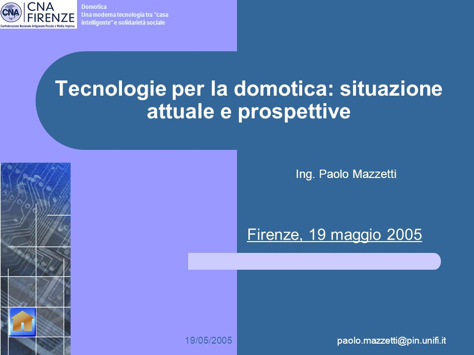 19/05/2005paolo.mazzetti@pin.unifi.it 1 Tecnologie per la domotica: situazione attuale e prospettive Ing.