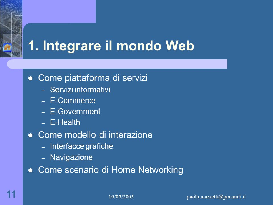 19/05/2005paolo.mazzetti@pin.unifi.it 11 1. Integrare il mondo Web Come piattaforma di servizi – Servizi informativi – E-Commerce – E-Government – E-H