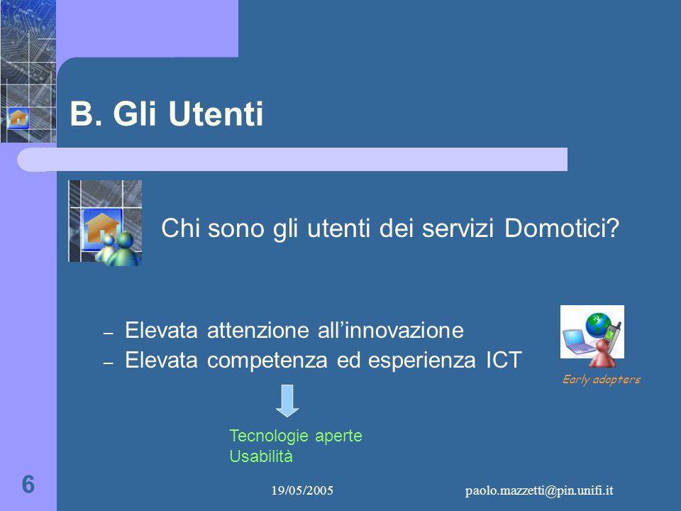 19/05/2005paolo.mazzetti@pin.unifi.it 6 B. Gli Utenti Chi sono gli utenti dei servizi Domotici.